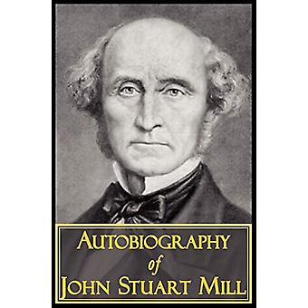 The Autobiography of John Stuart Mill by John Stuart Mill - 978160450