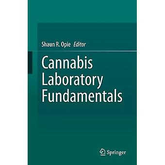 Cannabis Laboratory Fundamentals by Edited by Shaun R Opie