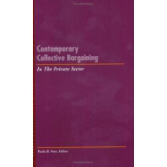 Contemporary Collective Bargaining in the Private Sector by Edited by Paula B Voos