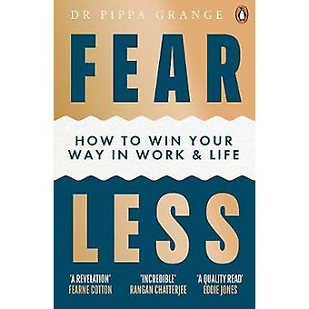 Fear Less How to Win Your Way in Work and Life