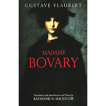 Madame Bovary Provincial Lives by Gustave Flaubert & Translated by Raymond N MacKenzie