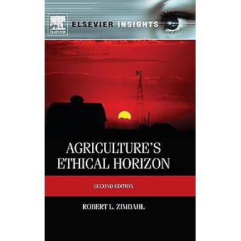 Agricultures Ethical Horizon by Zimdahl & Robert L.