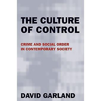 David Garland: The Culture of Control Crime and Social Order in Contemporary Society