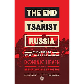 The End of Tsarist Russia  The March to World War I and Revolution by Dominic Lieven