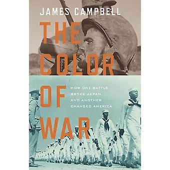 The Color of War - How One Battle Broke Japan and Another Changed Amer