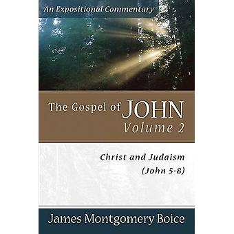 The Gospel of John - v. 2 - Christ and Judaism (John 5-8) by James Mont