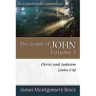 El Evangelio de Juan - v. 2 - Cristo y el judaísmo (John 5-8) por James Mont