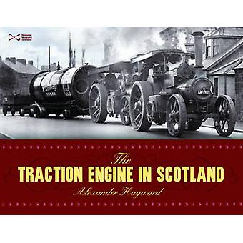 The Traction Engine in Scotland by Alexander Hayward - 9781905267583