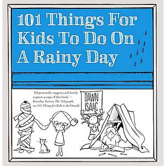 101 Dinge für Kinder zu tun an einem regnerischen Tag von Dawn Isaac - 978085783307