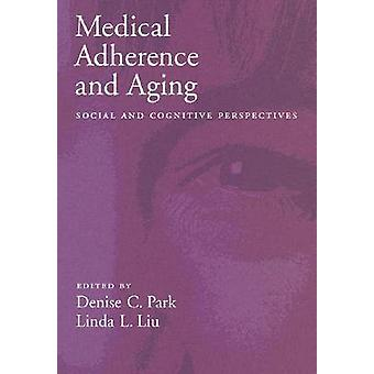 Medical Adherence and Aging - Social and Cognitive Perspectives by Den
