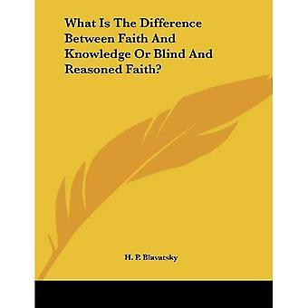 Quelle est la différence entre foi et connaissance, foi raisonnée ou aveugle?