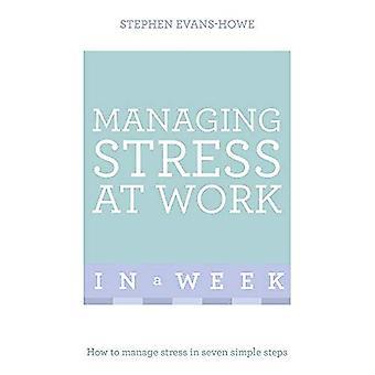 Hantera Stress på arbetet i en vecka: Hur att hantera Stress i sju enkla steg (Teach Yourself)