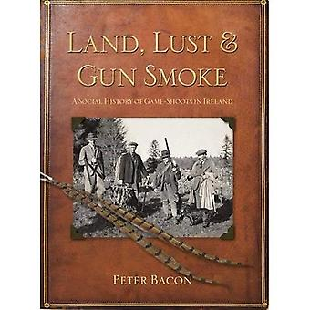 Land, Lust and Gun Smoke: A Social History of Game-Shoots in Ireland