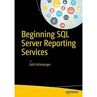 Beginning SQL Server Reporting Services by Kellenberger & Kathi