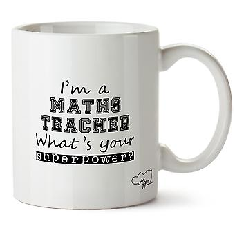 Hippowarehouse I'm A Maths Teacher What's  Your Superpower? Printed Mug Cup Ceramic 10oz
