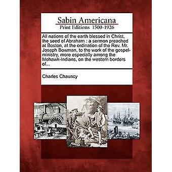 Kaikki kansat maan siunattu Kristuksessa Abrahamin saarnattavan Boston vihkimyksessään Rev. Mr. Joseph Bowman gospelministry työtä erityisesti amon Chauncy & Kaarle