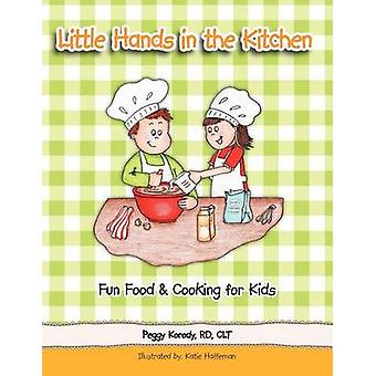 Little Hands in the Kitchen Fun Food  Cooking for Kids by Korody RD CLT & Peggy
