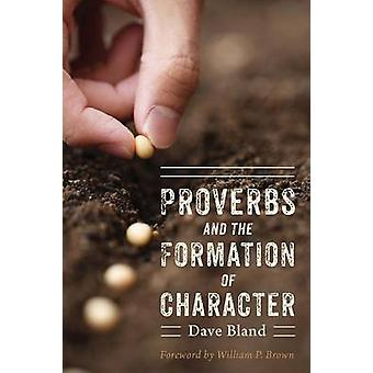 Proverbs and the Formation of Character by Bland & Dave