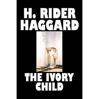 The Ivory Child by H. Rider Haggard Fiction Fantasy Historical Action  Adventure Fairy Tales Folk Tales Legends  Mythology by Haggard & H. Rider