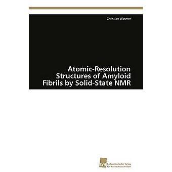 AtomicResolution Strukturen der Amyloid-Fibrillen durch Festkörper NMR von Wasmer Christian
