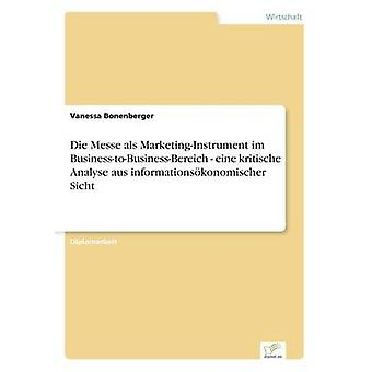 Die Messe als MarketingInstrument im BusinesstoBusinessBereich  eine kritische Analyse aus informationskonomischer Sicht by Bonenberger & Vanessa