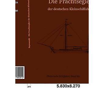 Die Frachtsegler der deutschen Kleinschiffahrt by Szymanski & Hans