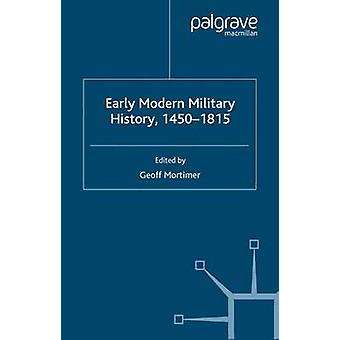 Early Modern Military History - 1450-1815 by Geoff Mortimer - 9781403