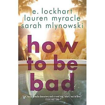 Hoe te slecht door Emily Lockhart-Sarah Mlynowski-Lauren Myracle-