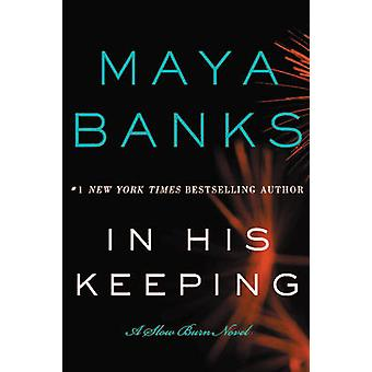 In His Keeping - A Slow Burn Novel by Maya Banks - 9780062312488 Book