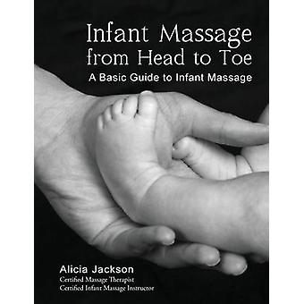 Infant Massage from Head to Toe - A Basic Guide to Infant Massage by A