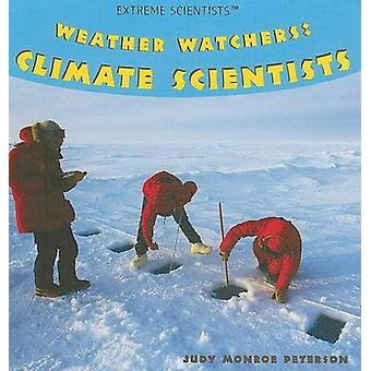 Weather Watchers - Climate Scientists by Judy Monroe Peterson - 978140