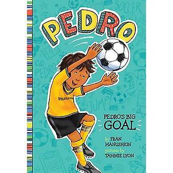 Pedro's Big Goal by Fran Manushkin - Tammie Lyon - 9781515800903 Book