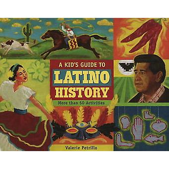 A Kid's Guide to Latino History - More Than 50 Activities by Valerie P