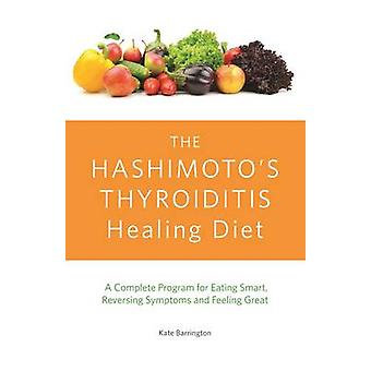 The Hashimoto's Thyroiditis Healing Diet - A Complete Program for Eati