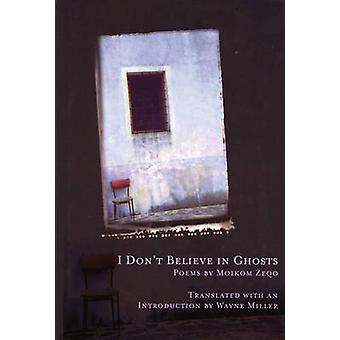 I Don't Believe in Ghosts by Moikom Zeqo - Wayne Miller - 97819344140