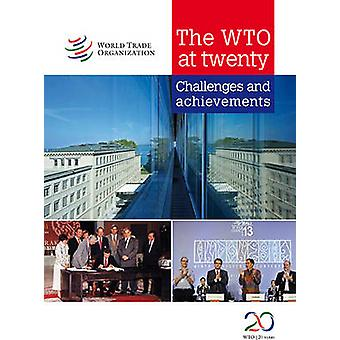 The WTO at Twenty - Challenges and Achievements by World Trade Organiz