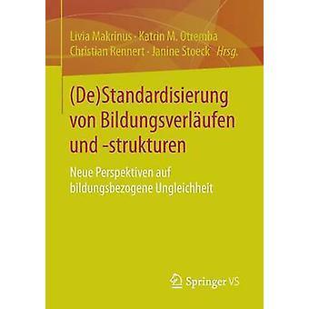 DeStandardisierung von Bildungsverlufen und strukturen  Neue Perspektiven auf bildungsbezogene Ungleichheit by Makrinus & Livia