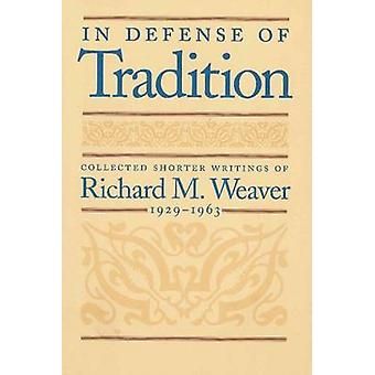 In Defense of Tradition - Collected Shorter Writings of Richard M.Weav