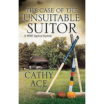 Case of the Unsuitable Suitor by Cathy Ace