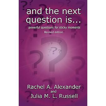And the Next Question Is  Powerful Questions for Sticky Moments Revised Edition by Alexander & Rachel