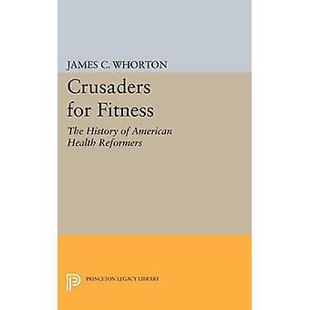 Crusaders for Fitness - The History of American Health Reformers by Ja