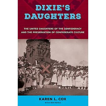 Dixies Daughters The United Daughters of the Confederacy and the Preservation of Confederate Culture par Karen L Cox