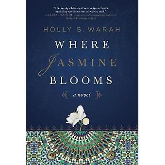 Where Jasmine Blooms - A Novel by Holly S. Warah - 9781628727494 Book
