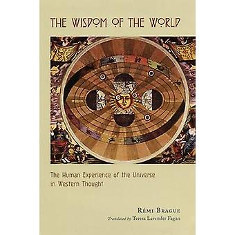 The Wisdom of the World by Remi Brague