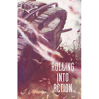 ROLLING INTO ACTION MEMOIRS OF A TANK CORPS SECTION COMMANDER by HICKEY & CAPTAIN D. E.