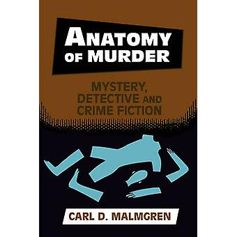 Anatomy of Murder  Mystery Detective and Crime Fiction by Carl D Malmgren