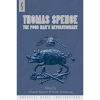 Thomas Spence The Poor Mans Revolutionary by Bonnett & Alastair