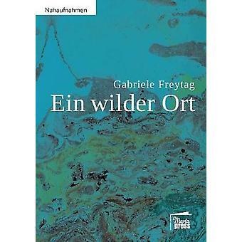 Ein wilder Ort by Freytag & Gabriele