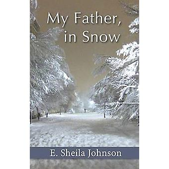 My Father in Snow by Johnson & E. Sheila