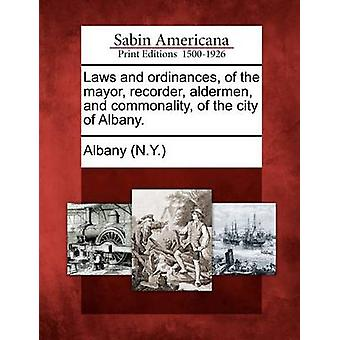 Laws and ordinances of the mayor recorder aldermen and commonality of the city of Albany. by Albany N.Y.